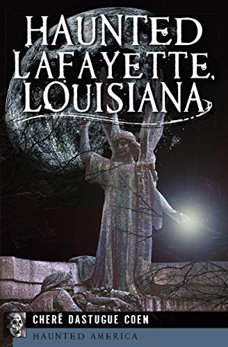 Haunted Lafayette, Louisiana (Haunted America)]()