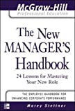 The New Manager's Handbook: 24 Lessons for Mastering Your New Role (McGraw-Hill Professional Education Series)