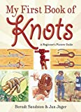 knot tying for kids - My First Book of Knots: A Beginner's Picture Guide (180 color illustrations)