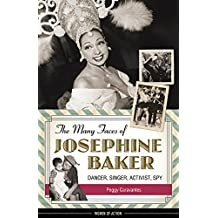 The Many Faces of Josephine Baker: Dancer, Singer, Activist, Spy (Women of Action)