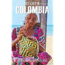 GET LOST IN: COLOMBIA: The real local experience. (Spanish Edition)