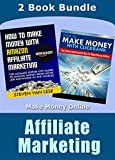 Affiliate Marketing: How To Make Money With Amazon Affiliate Marketing - The Ultimate Step-By-Step Guide To Making Money From Home & How To Make Money ... Affiliate Marketing for dummies, Clickbank)