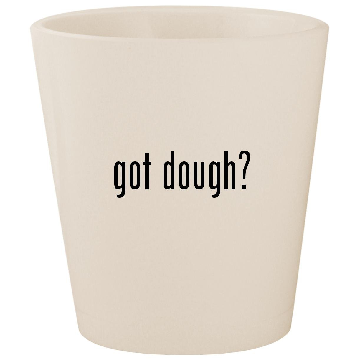 got dough? - White Ceramic 1.5oz Shot Glass