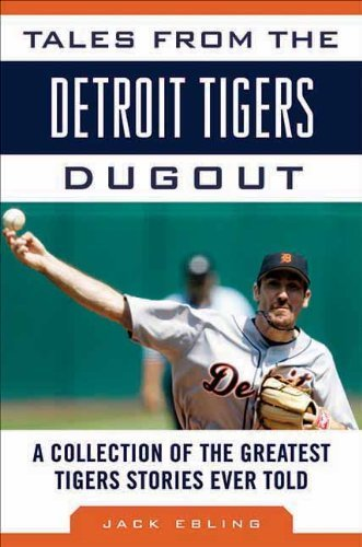 Tales from the Detroit Tigers Dugout: A Collection of the Greatest Tigers Stories Ever Told (Tales from the Team) by Jack Ebling (2012-04-01) ()