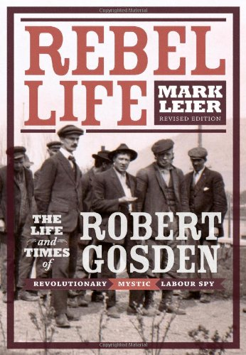 Download Rebel Life: The Life and Times of Robert Gosden, Revolutionary, Mystic, Labour Spy PDF