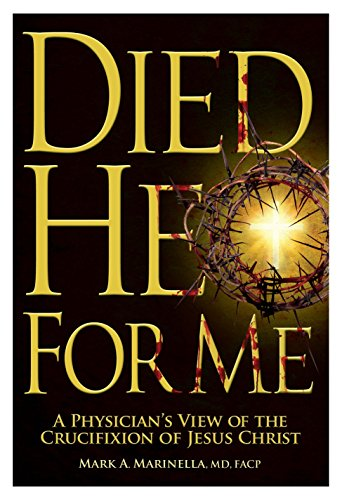 Died He for Me: A Physician's View of the Crucifixion of Jesus Christ ()