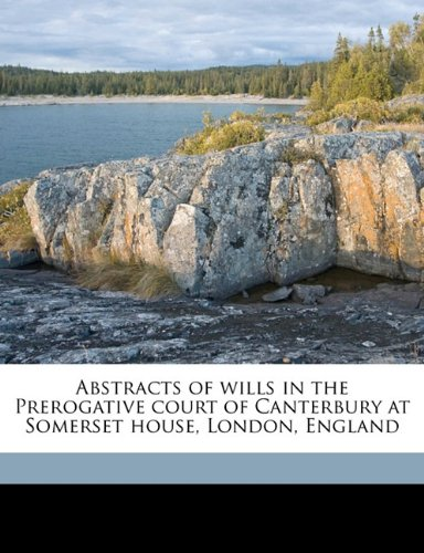 Abstracts of wills in the Prerogative court of Canterbury at Somerset house, London, England PDF