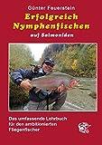 Erfolgreich Nymphenfischen auf Salmoniden: Das umfassende Lehrbuch für ambitionierte Nymphenfischer