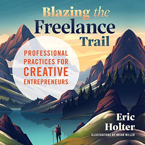 Blazing the Freelance Trail: Professional Practices for Creative Entrepreneurs