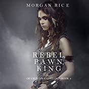 Rebel, Pawn, King: Of Crowns and Glory, Book 4 | Morgan Rice