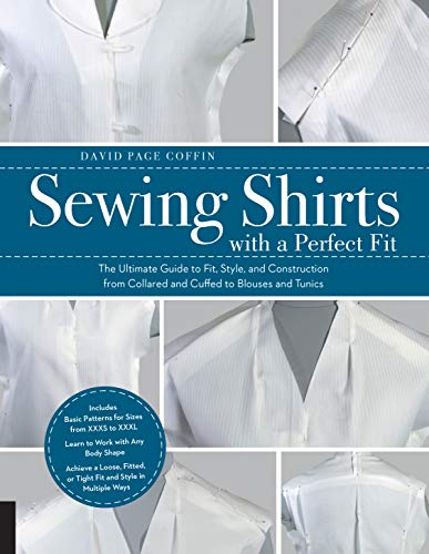 Perfect Sewing - Sewing Shirts with a Perfect Fit: The Ultimate Guide to Fit, Style, and Construction from Collared and Cuffed to Blouses and Tunics