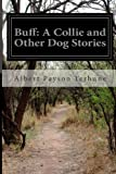 Buff: a Collie and Other Dog Stories, Albert Payson Terhune, 149952661X
