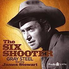 The Six Shooter: Gray Steel Radio/TV Program by Frank Burt Narrated by James Stewart
