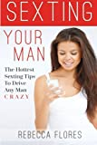 Sexting Your Man: The Hottest Sexting Tips To Drive Any Man Crazy