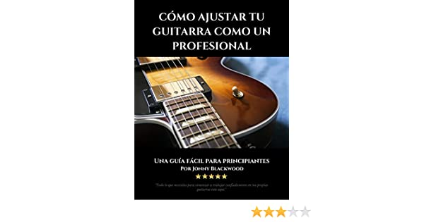 Cómo Ajustar Tu Guitarra Como Un Profesional: Una Guía Fácil Para ...