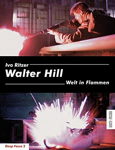 Walter Hill: Welt in Flammen (Deep Focus 2) Broschiert – 13. November 2009 Ivo Ritzer Bertz und Fischer 3865053076 Film