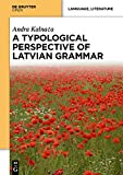 A Typological Perspective on Latvian Grammar, Kalnaca, Andra, 311041130X