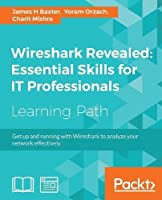 Wireshark Revealed: Essential Skills for IT Professionals Front Cover
