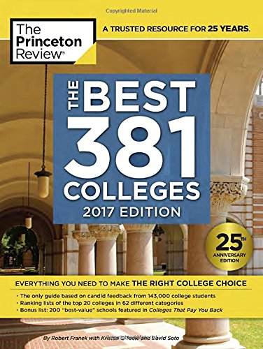 The Best 381 Colleges  2017 Edition  Everything You Need To Make The Right College Choice  College Admissions Guides