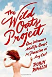 The Wild Oats Project: One Woman's Midlife Quest for Passion at Any Cost Hardcover – March 17, 2015
