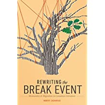 Rewriting the Break Event: Mennonites and Migration in Canadian Literature (Studies in Immigration and Culture)