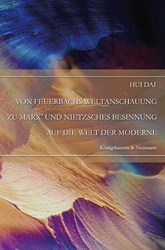 Von Feuerbachs Weltanschauung zu Marx' und Nietzsches Besinnung auf die Welt der Moderne (Epistemata - Würzburger wissenschaftliche Schriften. Reihe Philosophie)