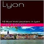 Lyon: 10 Must Visit Locations in Lyon | Alex Ramsy