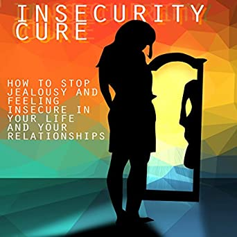 how to stop feeling insecure in your relationship