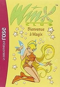 Winx Club, Tome 02 : Bienvenue à Magix par Sophie Marvaud