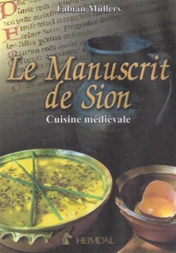 Le Manuscrit de Sion: Cuisine medievale  [Mullers, Fabian] (Tapa Dura)