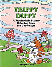 Trippy Dippy: A Psychedelic Stoner Coloring Book for Grownups