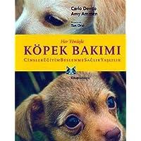 Her Yönüyle Köpek Bakımı: Cinsler, Eğitim, Beslenme, Sağlık, Yaşlılık