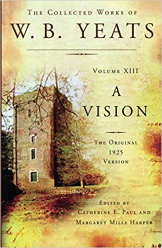 The Collected Works Of Wb Yeats Volume Xiii A Vision The
