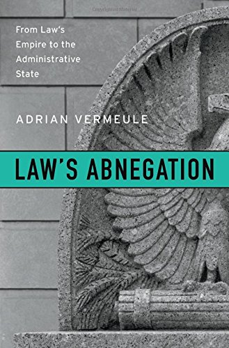 Law's Abnegation: From Law's Empire to the Administrative State [Adrian Vermeule] (Tapa Dura)