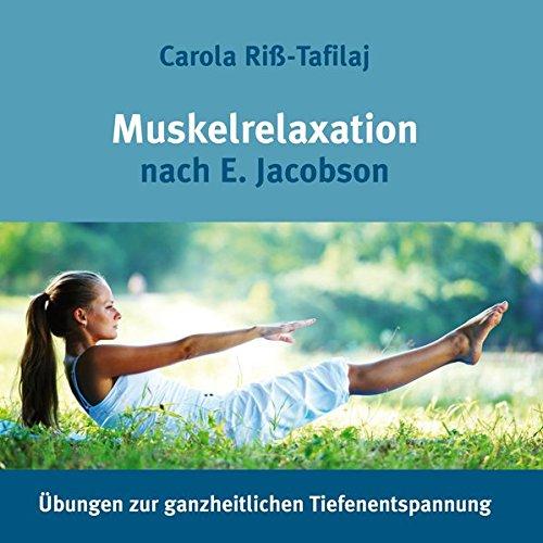 Muskelrelaxation nach E. Jacobson: Übungen zur ganzheitlichen Tiefenentspannung