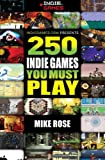 250 Indie Games You Must Play, Mike Rose, 143987574X