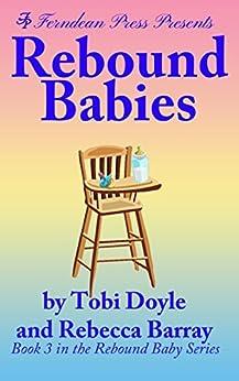 Rebound Babies (Rebound Baby Book 3) by [Doyle, Tobi, Barray, Rebecca]