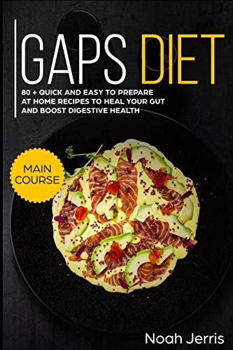 GAPS Diet: MAIN COURSE –  80 + Quick and easy to prepare at home recipes to heal your GUT and boost digestive health (Leaky Gut & Gastrointestinal effective approach) by Noah Jerris