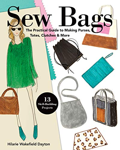 - Sew Bags: The Practical Guide to Making Purses, Totes, Clutches & More; 13 Skill-Building Projects