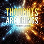Thoughts Are Things | Prentice Mulford