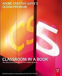 Adobe Creative Suite 5 Design Premium Classroom in a Book: Design Premium : Classroom in a Book : The Official Training Workbook from Adobe Systems (Classroom in a Book (Adobe))