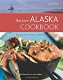 The New Alaska Cookbook: Recipes from the Last Frontier's Best Chefs