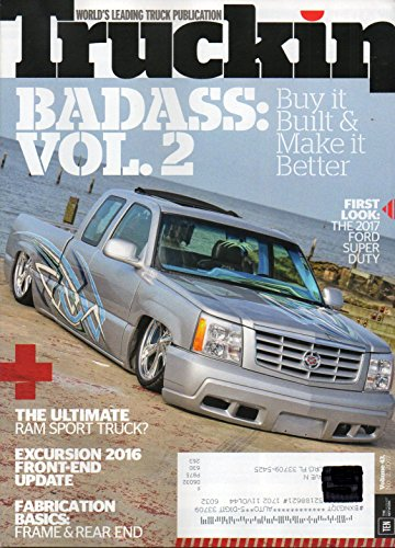 Truckin Vol 43 No 2 2017 Magazine World's Leading Truck Publication THE ULTIMATE RAM SPORT TRUCK Excursion 2016 Front-End Update BADASS VOL 2: BUY IT, BUILT & MAKE IT BETTER