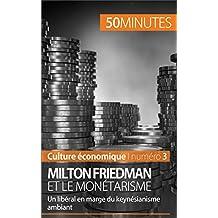 Milton Friedman et le monétarisme: Un libéral en marge du keynésianisme ambiant (Culture économique t. 3) (French Edition)