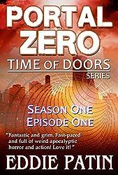 Portal Zero - Time of Doors Season 1 Episode 1 (Book 1): Post Apocalyptic EMP Survival - Dark Scifi Horror (Time of Doors Serial EMP Dark Fantasy Apocalypse Book Series)
