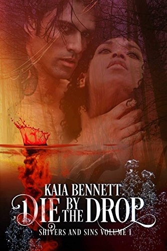 Die By the Drop: Shivers and Sins Volume 1 by [Bennett, Kaia]
