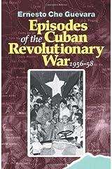 Episodes of the Cuban Revolutionary War, 1956-58 (The Cuban Revolution in World Politics) Paperback