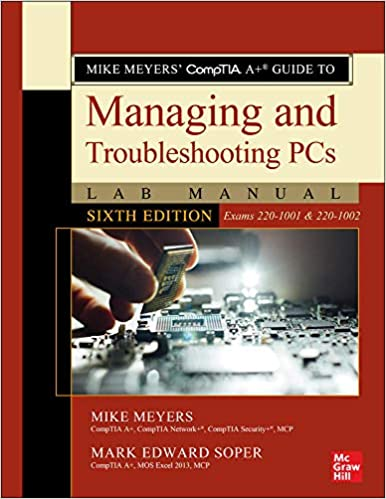 Mike Meyers' CompTIA A+ Guide to Managing and Troubleshooting PCs Lab Manual, Sixth Edition (Exams 220-1001 & 220-1002)