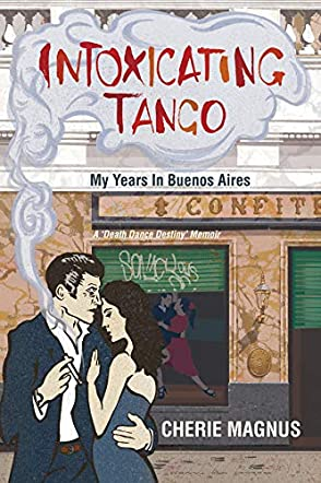 Intoxicating Tango: My Years in Buenos Aires