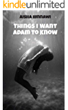 Things I want Adam to know